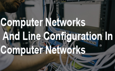 Computer Networks And Line Configuration In Computer Networks