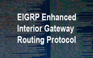EIGRP Enhanced Interior Gateway Routing Protocol