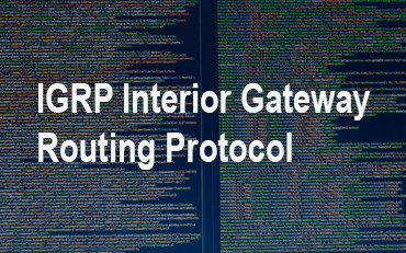 IGRP Interior Gateway Routing Protocol