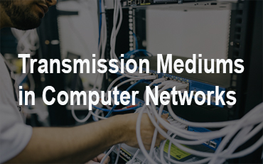 Transmission Mediums in Computer Networks