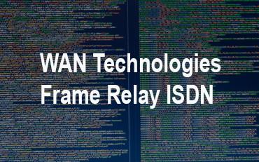 WAN Technologies Frame Relay ISDN